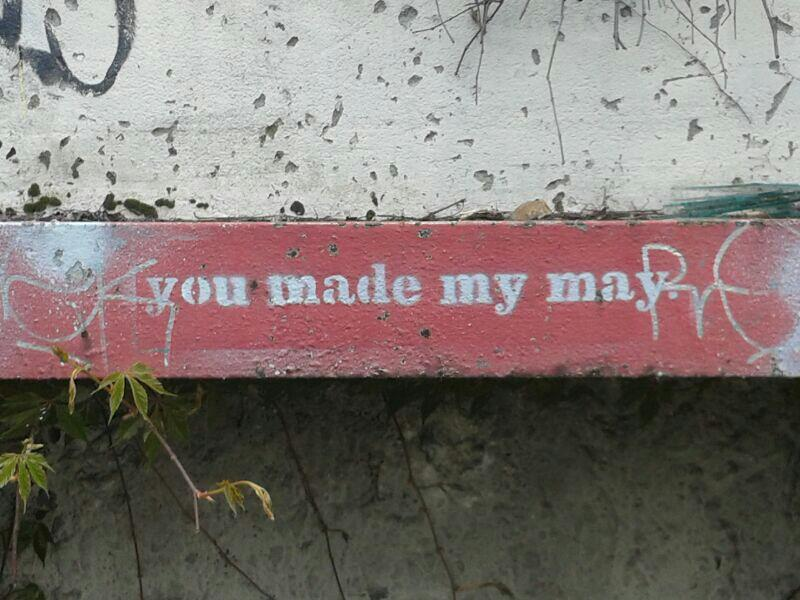 you made my may